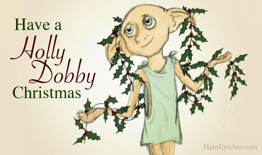 Have A Holly Dobby Christmas | Ham Eye Am
